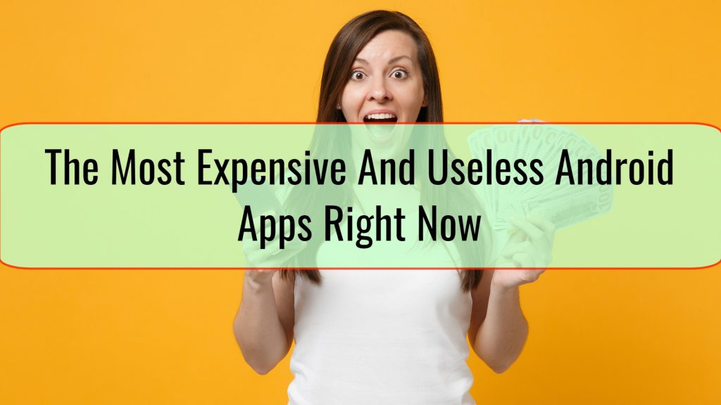 The Most Expensive And Useless Android Apps Right Now