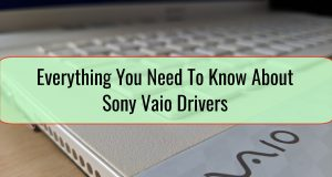Everything You Need To Know About Sony Vaio Drivers