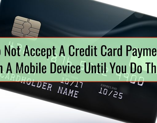 Do Not Accept A Credit Card Payment On A Mobile Device Until You Do This