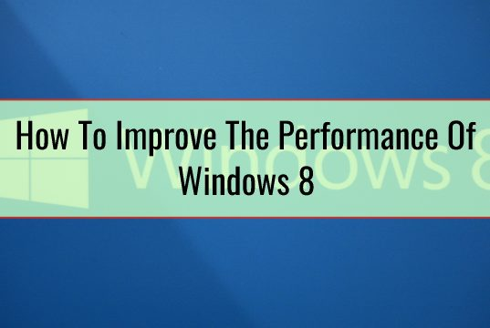 How To Improve The Performance Of Windows 8