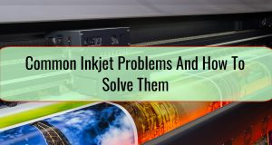 Common Inkjet Problems And How To Solve Them