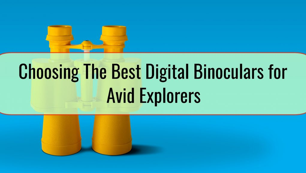 Choosing The Best Digital Binoculars for Avid Explorers