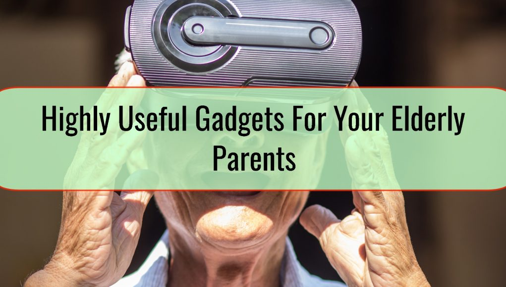Highly Useful Gadgets For Your Elderly Parents