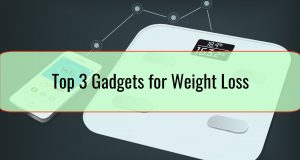 Top 3 Gadgets for Weight Loss