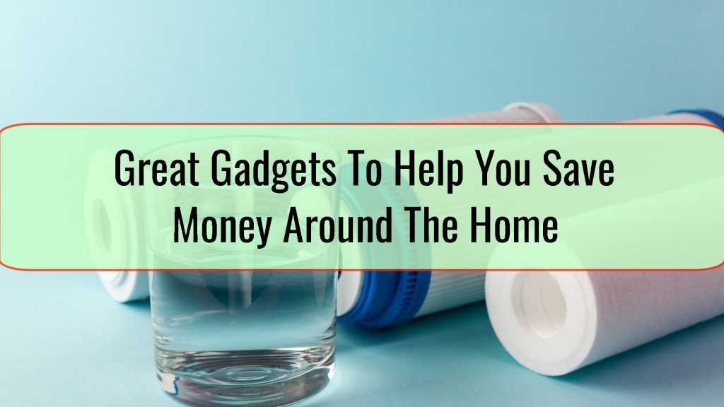 Gadgets To Help You Save Money Around The Home
