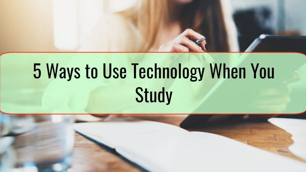 5 Ways to Use Technology When You Study
