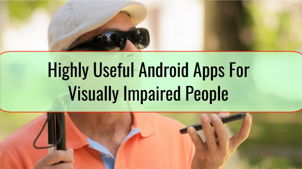 Highly Useful Android Apps For Visually Impaired People