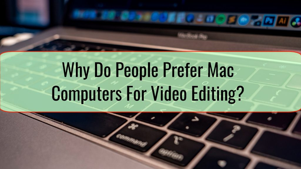 Why Do People Prefer Mac Computers For Video Editing