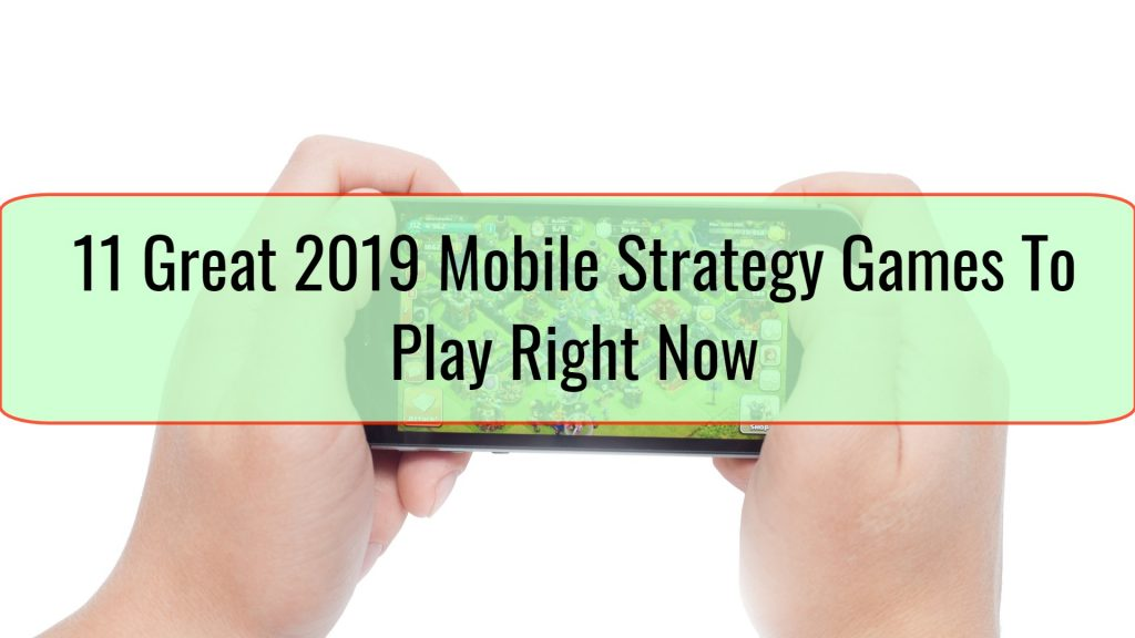 11 Great 2019 Mobile Strategy Games To Play Right Now