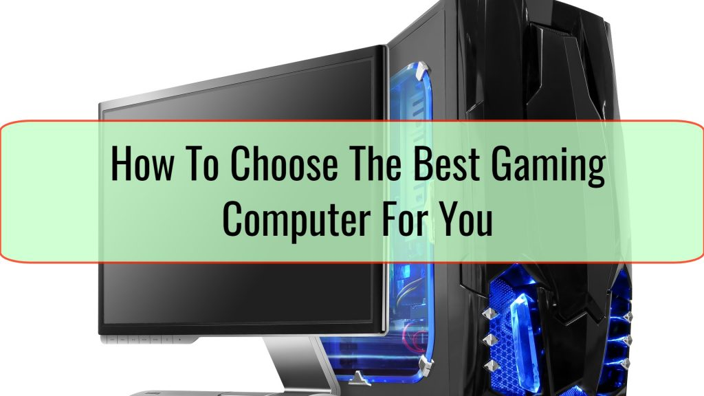 How To Choose The Best Gaming Computer For You
